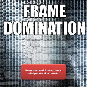 Frame Domination – Hold The Strongest Frame Anywhere – Effortless Persuasion And Social Dominance