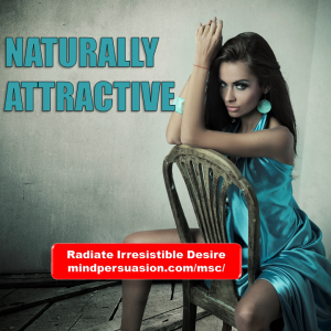 Naturally Attractive – Radiate Irresistible Desire